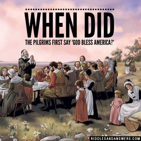 "When did the Pilgrims first say ""God bless America?"""