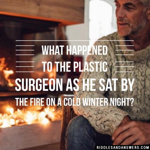 What happened to the plastic surgeon as he sat by the fire on a cold winter night?