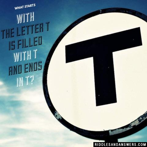 What starts with the letter T is filled with T and ends in T?