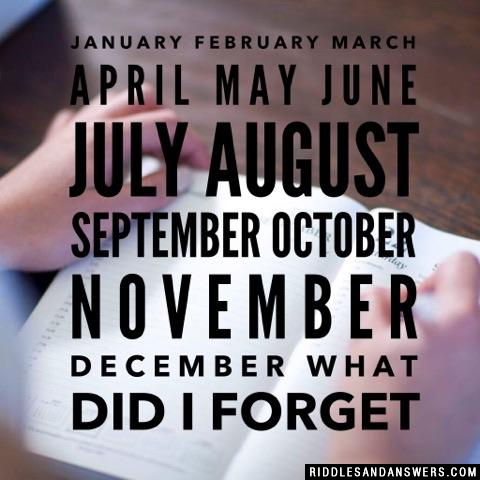 January February March April May June July August September October November December what did I forget