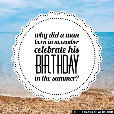 Why did a man born in November celebrate his birthday in the summer?