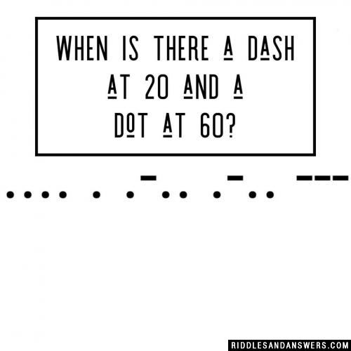 When is there a dash at 20 and a dot at 60?