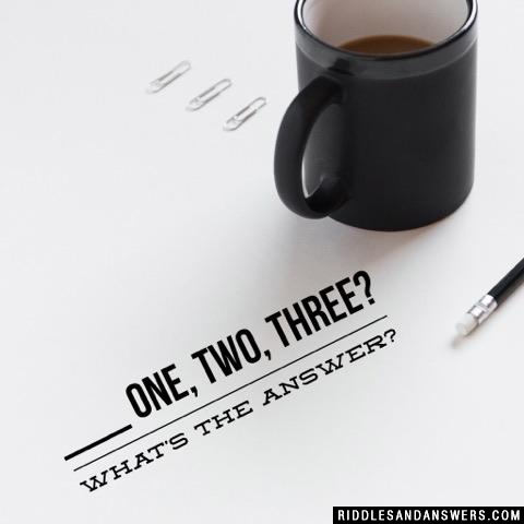 ___ one, two, three? What's the answer?