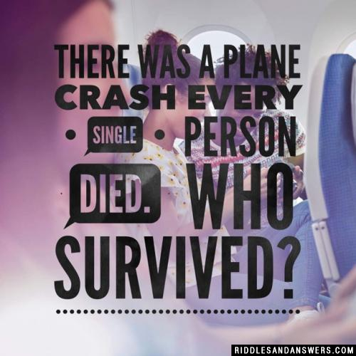 There was a plane crash every single person died. Who survived?