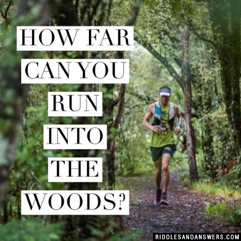 How far can you run into the woods?