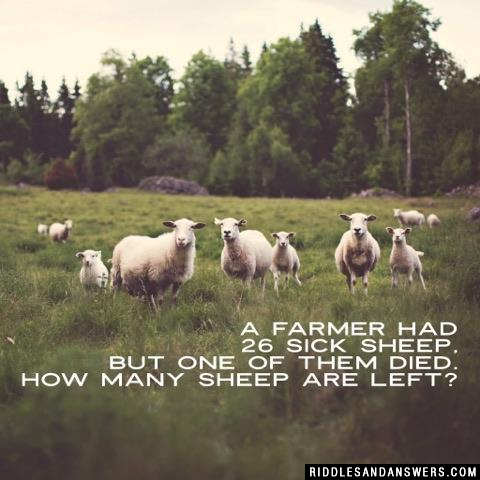 A farmer had 26 sick sheep, but one of them died. How many sheep are left?