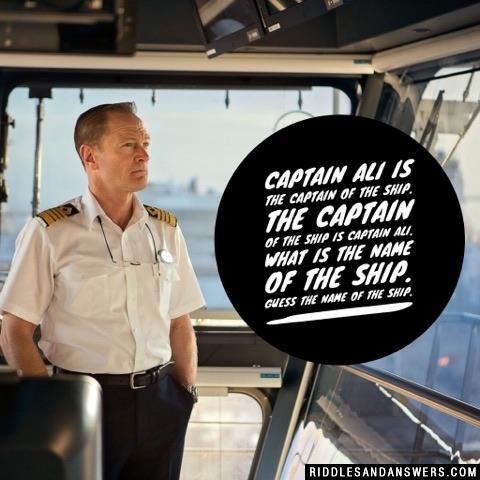 Captain Ali is the captain of the ship. The captain of the ship is Captain Ali. What is the name of the ship.
