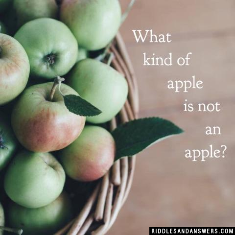 What kind of apple is not an apple?