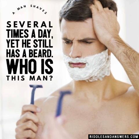 A man shaves several times a day, yet he still has a beard. Who is this man?