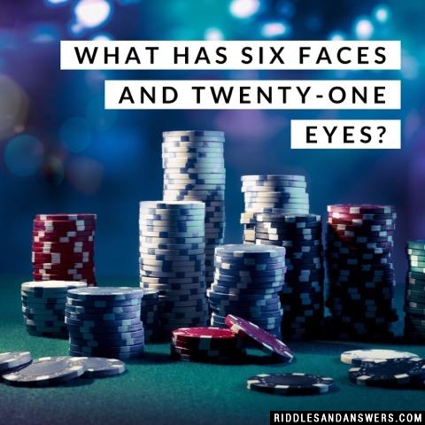 What has six faces and twenty-one eyes?