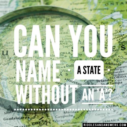 Can you name a State without an 'A'?