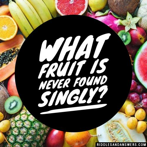 What Fruit is never found Singly?