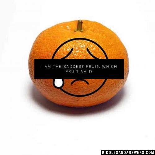I am the saddest fruit, which fruit am I?