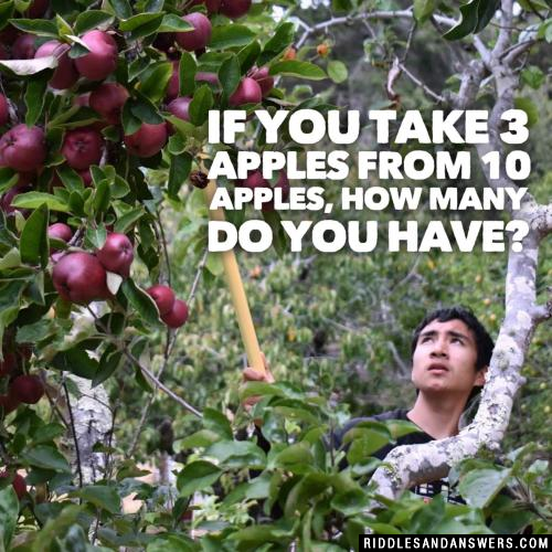If you take 3 apples from 10 apples, how many do you have?