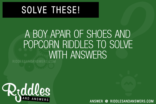 30 A Boy Apair Of Shoes And Popcorn Riddles With Answers To Solve