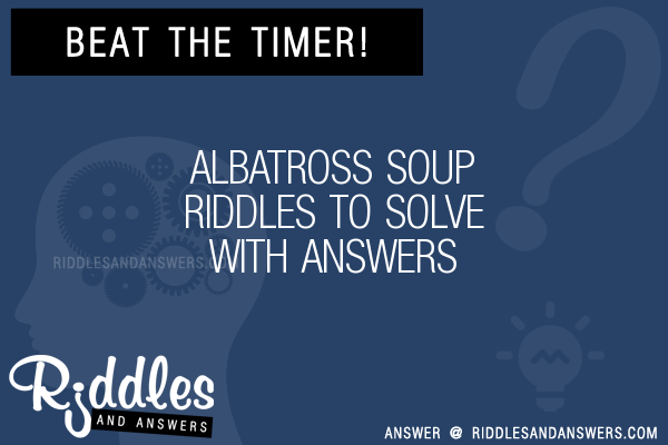 30 Albatross Soup Riddles With Answers To Solve Puzzles Brain Teasers And Answers To Solve 2020 Puzzles Brain Teasers