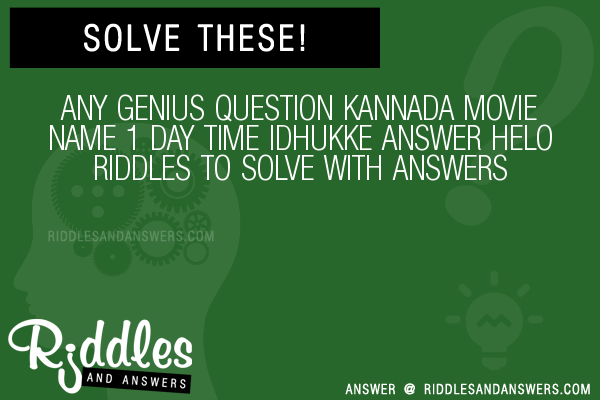 30 Any Genius Question Kannada Movie Name 1 Day Time Idhukke Helo Riddles With Answers To Solve Puzzles Brain Teasers And Answers To Solve 2020 Puzzles Brain Teasers