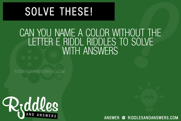 Can You Name A Color Without The Letter E Riddl Riddles To Solve