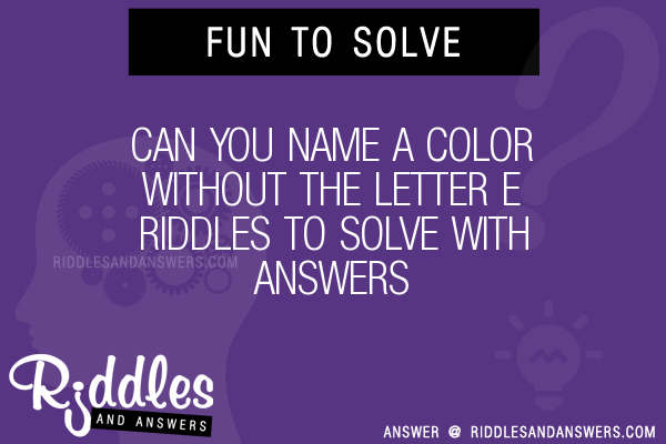 Can You Name A Color Without The Letter E Riddles To Solve