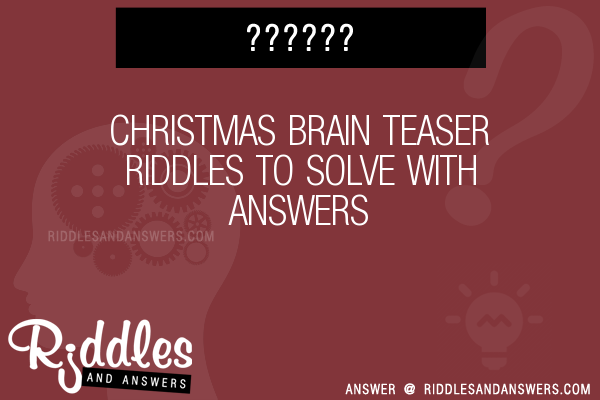 30 Christmas Brain Riddles With Answers To Solve Puzzles Brain Teasers And Answers To Solve 2020 Puzzles Brain Teasers