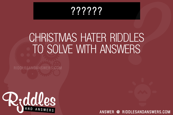 Christmas Hater.30 Christmas Hater Riddles With Answers To Solve Puzzles