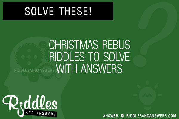 30 Christmas Rebus Riddles With Answers To Solve Puzzles Brain Teasers And Answers To Solve 2020 Puzzles Brain Teasers