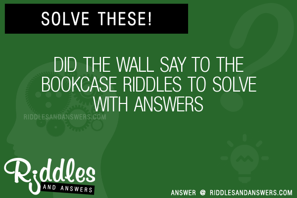 30 did the wall say to the bookcase riddles with answers