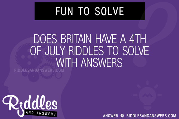 30 Does Britain Have A 4th Of July Riddles With Answers To Solve