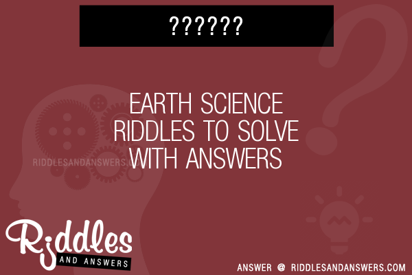 Earth Science Riddles To Solve