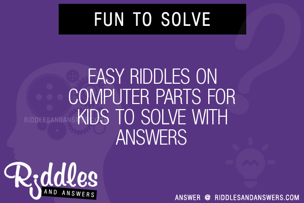 30+ Easy On Computer Parts For Kids Riddles With Answers To Solve
