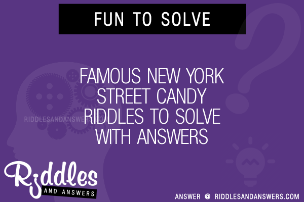 30+ Famous New York Street Candy Riddles With Answers To