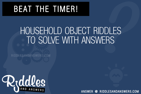 30+ Household Object Riddles With Answers To Solve - Puzzles & Brain