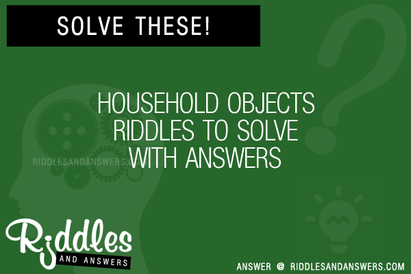 30+ Household Objects Riddles With Answers To Solve - Puzzles