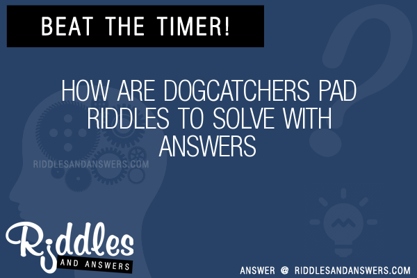 30+ How Are Dogcatchers Pad Riddles With Answers To Solve - Puzzles