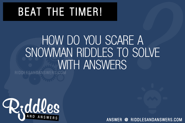 30 How Do You Scare A Snowman Riddles With Answers To Solve