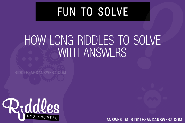 30+ How Long Riddles With Answers To Solve - Puzzles & Brain