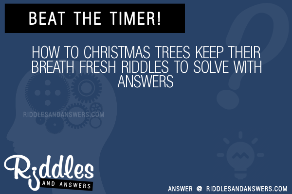 30 How To Christmas Trees Keep Their Breath Fresh Riddles