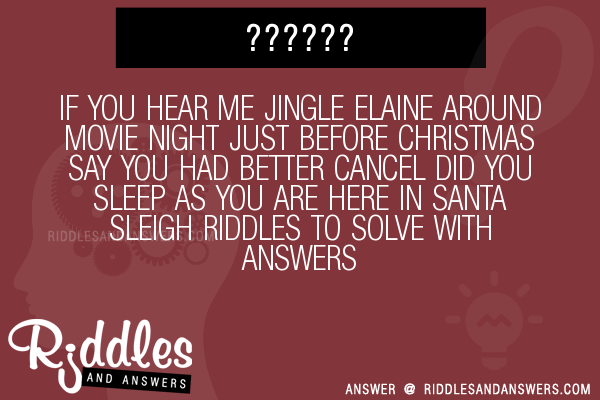 If You Hear Me Jingle Elaine Around Movie Night Just Before Christmas Say  You Had Better Cancel Did You Sleep As You Are Here In Santa Sleigh Riddles  To ...