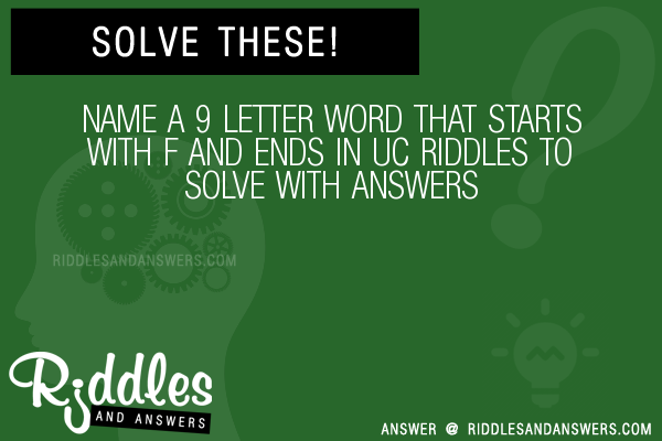 Name A 9 Letter Word That Starts With F And Ends In Uc Riddles To Solve