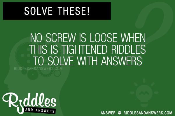 30+ No Screw Is Loose When This Is Tightened Riddles With