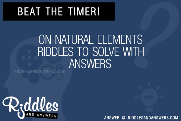 30 on natural elements riddles with answers to solve puzzles on natural elements riddles to solve urtaz Images