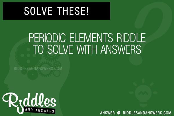 30 periodic elements riddles with answers to solve puzzles periodic elements riddles to solve urtaz Choice Image