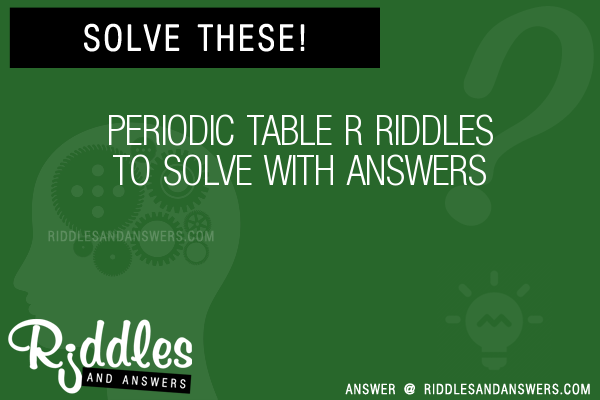 30 Periodic Table R Riddles With Answers To Solve Puzzles Brain