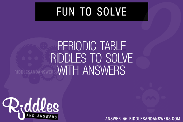 30 Periodic Table Riddles With Answers To Solve Puzzles Brain