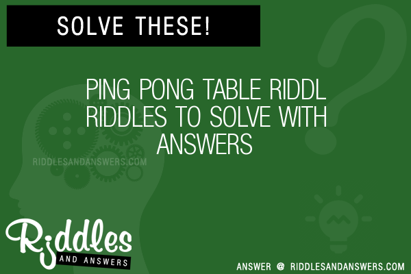 30 ping pong table riddl riddles with answers to solve puzzles ping pong table riddl riddles to solve urtaz Image collections