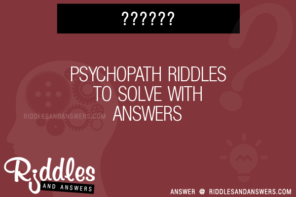 30+ Psychopath Riddles With Answers To Solve - Puzzles & Brain