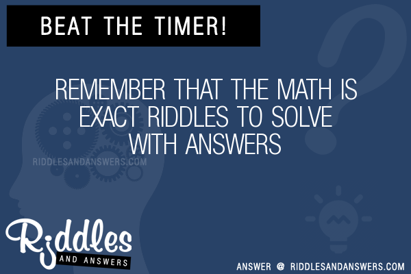 30+ Remember That The Math Is Exact Riddles With Answers To Solve ...