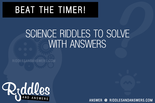 30 Science Riddles With Answers To Solve Puzzles Brain Teasers And Answers To Solve 2020 Puzzles Brain Teasers