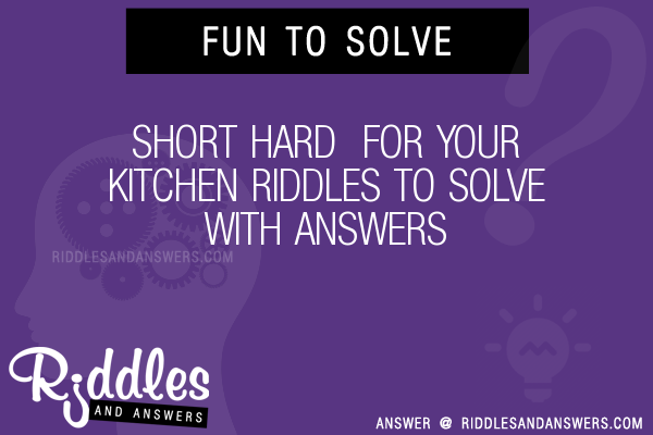 30 Short Hard For Your Kitchen Riddles With Answers To Solve Puzzles Brain Teasers And Answers To Solve 2020 Puzzles Brain Teasers