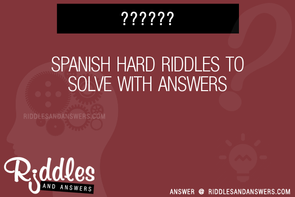 30+ Spanish Hard Riddles With Answers To Solve - Puzzles